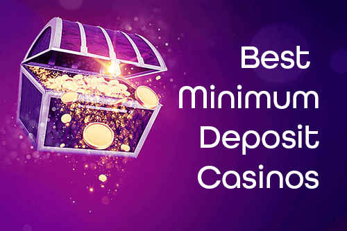 Best Minimum Deposit Casinos