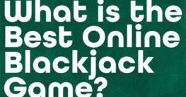 What is the Best Online Blackjack Game for Me?
