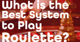 What is the Best System to Play Roulette?