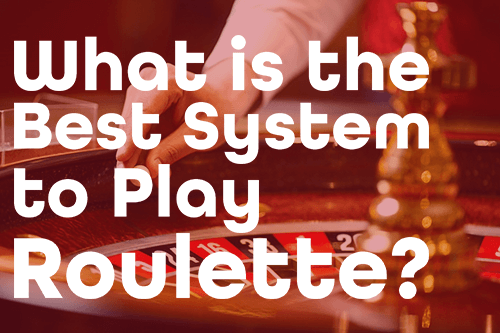 Best-Known Roulette Systems