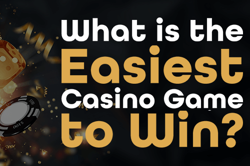 What is the Easiest Casino Game to Win?